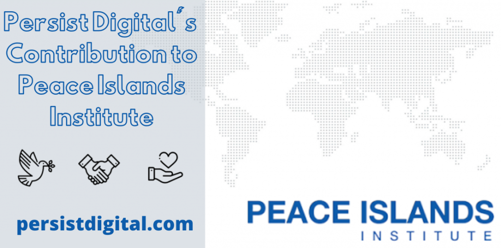 Persist Digital's Contribution to Peace Islands Institute
