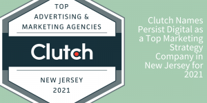 Clutch Names Persist Digital as a Top Marketing Strategy Company in New Jersey for 2021